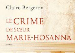Le crime de sœur Marie-Hosanna de Claire Bergeron, un roman coup de cœur, pour ses intrigues et ses rebondissements