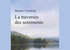 La traversée des sentiments, diaspora des Desrosiers de Michel Tremblay, un roman tout en sensibilité, en profondeur et en personnages colorés
